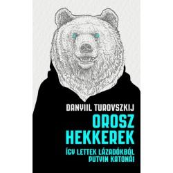 Daniil Turovsky: Orosz hekkerek - Így lettek lázadókból Putyin katonái