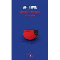 Wirth Imre: Lementem egy üveg borért Hajnóczynak