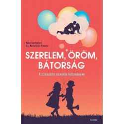 Raisa Cacciatore - Erja Korteniemi-Poikela: Szerelem, öröm, bátorság - A szexuális nevelés kézikönyve