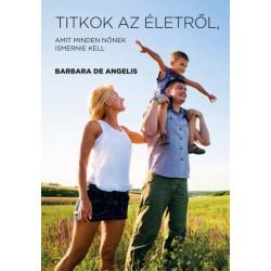 Barbara De Angelis: Titkok az életről, amit minden nőnek ismernie kell