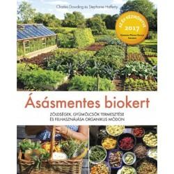 Charles Dowding - Stephanie Hafferty: Ásásmentes biokert - Zöldségek, gyümölcsök termesztése és felhasználása organikus módon