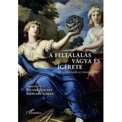 Kicsák Lóránt - Széplaky Gerda: A feltalálás vágya és ígérete - Tanulmányok az invencióról