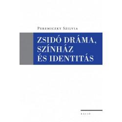 Peremiczky Szilvia: Zsidó dráma, színház és identitás