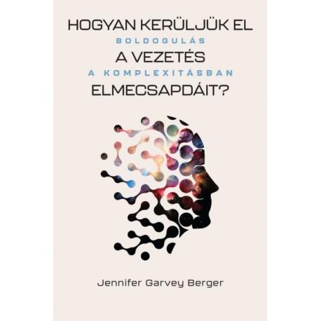 Jennifer Garvey Berger: Hogyan kerüljük el a vezetés elmecsapdáit? - Boldogulás a komplexitásban