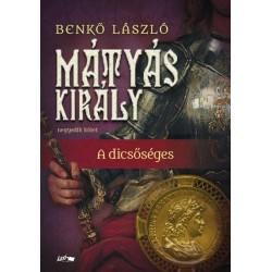 Benkő László: Mátyás király IV. - A dicsőséges