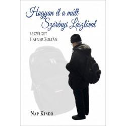 Hafner Zoltán - Szörényi László: Hogyan él a múlt - Szörényi Lászlóval beszélget Hafner Zoltán