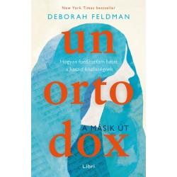 Deborah Feldman: Unortodox - A másik út - Hogyan fordítottam hátat a haszid közösségnek