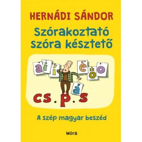 Hernádi Sándor: Szórakoztató szóra késztető - A szép magyar beszéd