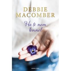 Debbie Macomber: Ha te nem lennél