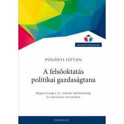 Polónyi István: A felsőoktatás politikai gazdaságtana - Magyarország a 21. századi iskolázottsági és innovációs versenyben