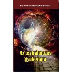Fraternitas Mercurii Hermetis: Az asztrálutazás gyakorlata