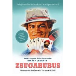 Király Levente: Zsugabubus - Hihetetlen történetek Terence Hilltől