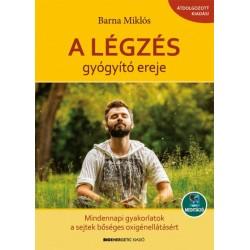 Barna Miklós: A légzés gyógyító ereje - Mindennapi gyakorlatok a sejtek bőséges oxigénellátásáért - Letölthető mp3-meditációval
