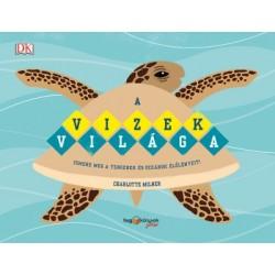Charlotte Milner: A vizek világa - Ismerd meg a tengerek és óceánok élőlényeit!