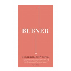 Rüdiger Bubner: A dialektika mint topika - A racionalitás egy életvilágbeli elméletének építőkövei