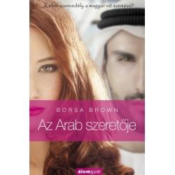 Borsa Brown: Az Arab szeretője - Arab 2. - Keleti szenvedély a magyar nő szemével