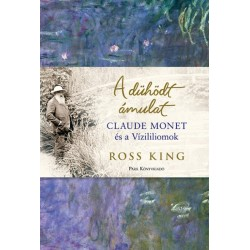 Ross King: Dühödt ámulat - Claude Monet és a Vízililiomok