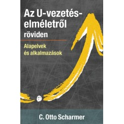 C. Otto Scharmer: Az U-vezetéselméletről röviden - Alapelvek és alkalmazások