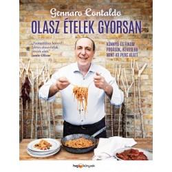 Gennaro Contaldo: Olasz ételek gyorsan - Könnyű és finom fogások, kevesebb mint 40 perc alatt