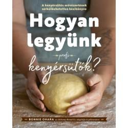 Bonnie Ohara: Hogyan legyünk profi kenyérsütők?