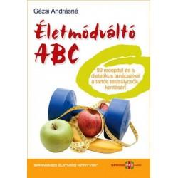 Gézsi Andrásné: Életmódváltó ABC - 99 recepttel és a dietetikus tanácsaival a tartós testsúlycsökkentésért