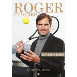 René Stauffer: Roger Federer - Egy zseni élete