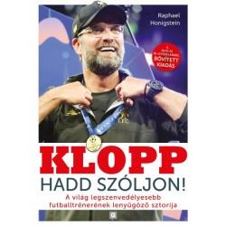 Raphael Honigstein: Klopp - Hadd szóljon! - A világ legszenvedélyesebb futballtrénerének lenyűgöző sztorija