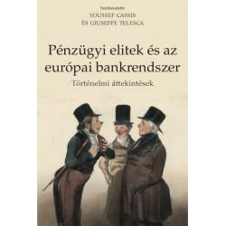 Youssef Cassis - Giuseppe Telesca: Pénzügyi elitek és az európai bankrendszer - Történelmi áttekintések