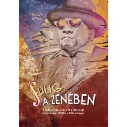 Gróf István: Fülig a zenében - A blues, a jazz, a rock és a folk világa a Mississippi-deltától a Rába völgyéig