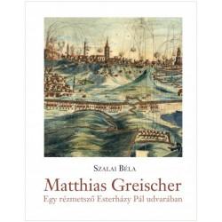 Szalai Béla: Matthias Greischer - Egy rézmetsző Esterházy Pál udvarában