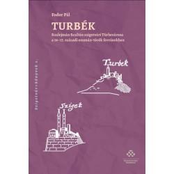 Fodor Pál: Turbék - Szulejmán Szultán szigetvári Türbevárosa a 16-17. századi oszmán-török forrásokban