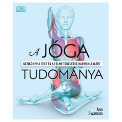 Ann Swanson: A jóga tudománya - Kézikönyv a test és az elme tökéletes harmóniájáért