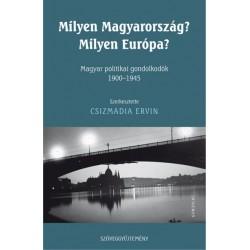 Csizmadia Ervin: Milyen Magyarország? Milyen Európa? - Magyar politikai gondolkodók 1900-1945