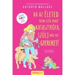Kathryn Wallace: Ha az életed nem elég nagy katasztrófa, szülj még egy gyereket!