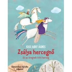 Kiss Judit Ágnes: Zsálya hercegnő és az öregnek hitt herceg