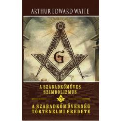 Arthur Edward Waite: A szabadkőműves szimbolizmus - A szabadkőművesség történelmi eredete