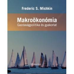 Frederic S. Mishkin: Makroökonómia - Gazdaságpolitika és gyakorlat