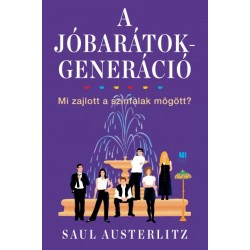 Saul Austerlitz: A Jóbarátok-generáció - Mi zajlott a színfalak mögött?