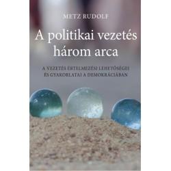 Metz Rudolf: A politikai vezetés három arca