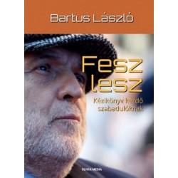 Bartus László: Fesz lesz - Kézikönyv kezdő szabadulóknak