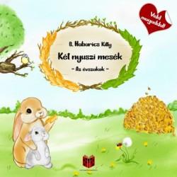 B. Habarics Kitty: Két nyuszi mesék - Az évszakok