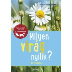 Ursula Stichmann-Marny: Milyen virág nyílik? - 85 virágfaj