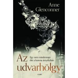 Anne Glenconner: Az udvarhölgy - Egy nem mindennapi élet a korona árnyékában
