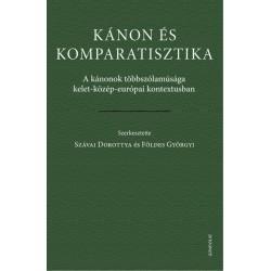 Földes Györgyi - Szávai Dorottya: Kánon és komparatisztika - A kánonok többszólamúsága kelet-közép-európai kontextusban