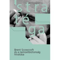Bartholomew Sparrow: A stratéga - Brent Scowcroft és a nemzetbiztonság hivatása