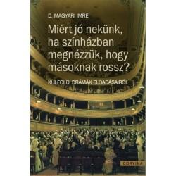D. Magyari Imre: Miért jó nekünk ha színházban megnézzük, hogy másoknak miért rossz? - Külföldi drámák előadásairól