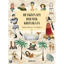 Eva Chupíková - Štěpánka Sekaninová: Hétköznapi holmik krónikája