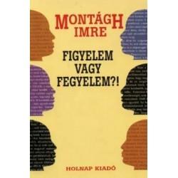 Montágh Imre: Figyelem vagy fegyelem?!