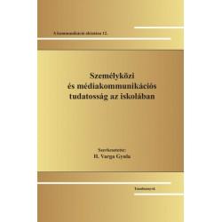 H. Varga Gyula: Személyközi és médiakommunikációs tudatosság az iskolában - A kommunikáció oktatása 12.