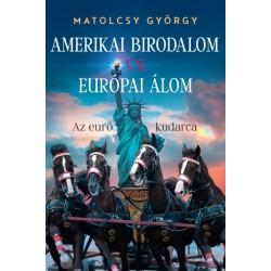 Matolcsy György: Amerikai Birodalom vs. Európai Álom - Az euró kudarca